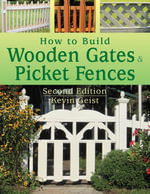 How to Build Wooden Gates & Picket Fences : 2nd Edition - Kevin Geist