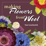 Making Flowers from Wool - Nan Loncharich