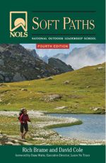 NOLS Soft Paths : Enjoying the Wilderness Without Harming It, 4th Edition: Enjoying the Wilderness Without Harming It, 4th Edition - Rich Brame