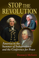 Stop the Revolution : America in the Summer of Independence and the Conference for Peace - Thomas J. McGuire