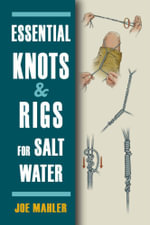 Essential Knots & Rigs for Salt Water - Joe Mahler