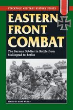 Eastern Front Combat : The German Soldier in Battle from Stalingrad to Berlin - Hans Wijers