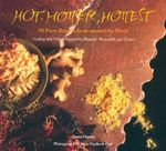 Hot, Hotter Hottest! : Fifty Fiery Recipes from Around the World - Janet Hazen