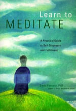 Learn to Meditate : A Practical Guide to Self-Discovery and Fulfillment - David Fontana