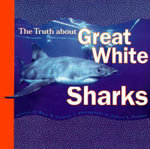 The Truth About Great White Sharks : Truth About Ser. - Mary M. Cerullo