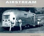 Airstream : The History of the Land Yacht :  The History of the Land Yacht - Bryan Burkhart