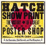Hatch Show Print : The History of a Great American Letterpress Shop - Jim Sherraden