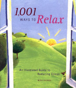 1001 Ways to Relax : An Illustrated Guide to Reducing Stress - Mike George