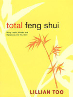 Total Feng Shui : Bring Health, Wealth, and Happiness Into Your Life - Lillian Too