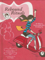Rebound Rituals : 50 Ways to Bounce Back After Breaking Up - Kerry Colburn