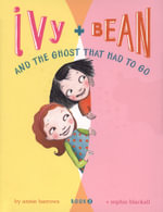 Ivy and Bean and the Ghost That Had to Go : Ivy and Bean Series : Book 2 - Annie Barrows