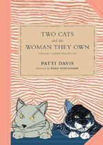 Two Cats and the Woman They Own : or Lessons I Learned from My Cats :  or Lessons I Learned from My Cats - Patti Davis
