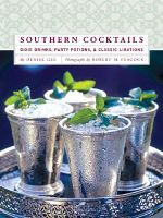 Southern Cocktails : Dixie Drinks, Party Potions, and Classic Libations - Denise Gee