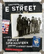 Greetings from E Street : The Story of Bruce Springsteen and the E Street Band - Robert Santelli