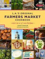 L.A.'s Original Farmers' Market Cookbook - JoAnn Cianciulli