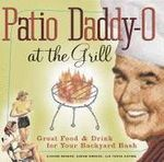 Patio Daddy-o at the Grill : Great Food and Drink for Your Backyard Bash - Gideon Bosker