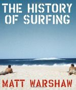 The History of Surfing - Matt Warshaw