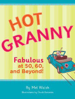 Hot Granny : Fabulous at 50, 60 and Beyond! - Mel Walsh