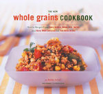 New Whole Grain Cookbook : Terrific Recipes Using Farro, Quinoa, Brown Rice, Barley, and Many Other Delicious and Nutritious Grains - Robin Asbell