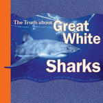The Truth About Great White Sharks - Mary M. Cerullo