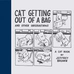 Cat Getting Out of a Bag and Other Observations : A Cat Book - Jeffrey Brown