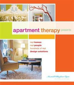 Apartment Therapy : 40 Homes, 40 Real People, Hundreds of Real Design Solutions - Maxwell Gillingham-Ryan