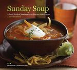 Sunday Soup : A Year's Worth of Mouthwatering, Easy-to-make Recipes - Betty Rosbottom