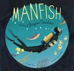 Manfish : The Story of Jacques Cousteau - Jennifer Berne