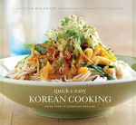 Quick and Easy Korean Cooking :  More Than 70 Everyday Recipes - Cecilia Hae-Jin Lee