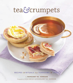 Tea and Crumpets :  Recipes and Rituals from Tea Rooms and Cafes - Margaret Johnson