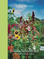 Edible Schoolyard : A Universal Idea - Alice L. Waters
