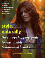 Style, Naturally : The Savvy Shopping Guide to Sustainable Fashion and Beauty - Summer Rayne Oakes