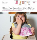 Lotta Jansdotter's Simple Sewing for Baby : 24 Easy Projects for Newborns to Toddlers - Lotta Jansdotter