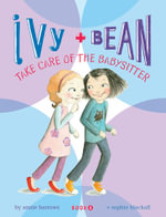 Ivy and Bean Take Care of the Babysitter : Ivy and Bean Series : Book 4 - Annie Barrows