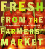 Fresh from the Farmer's Market : Year-round Recipes for the Pick of the Crop - Janet Fletcher