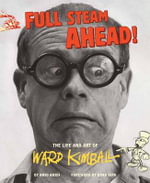 Full Steam Ahead : The Life and Art of Ward Kimball - Amid Amidi