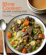 Slow Cooker : The Best Cookbook Ever :  The Best Cookbook Ever - Diane Phillips