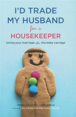I'd Trade My Husband for a Housekeeper : Loving Your Marriage after the Baby Carriage - Trisha Ashworth
