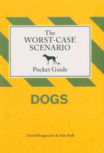 Worst-Case Scenario Pocket Guide : Dogs - David Borgenicht