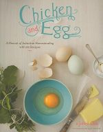 Chicken and Egg : How I Came to Love My Backyard Chickens, with 120 Recipes - Janice Cole