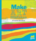 Make Art Mistakes : An Inspired Sketchbook for Everyone from MoMA - Chronicle Books Staff