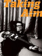 Taking Aim : Unforgettable Rock and Roll Photographs Selected by Graham Nash - Experience Music Project