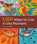 1,001 Ways to Live in the Moment - Barbara Ann Kipfer