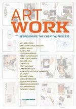 Art Work : Seeing Inside the Creative Process - Ivan Vartanian