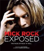Mick Rock Exposed : The Faces of Rock 'n' Roll - Tom Stoppard