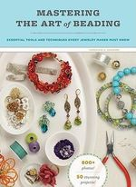 Mastering the Art of Beading : Essential Tools and Techniques Every Jewelry Maker Must Know - Genevieve Sterbenz