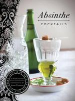 Absinthe Cocktails : 50 Ways to Mix with the Green Fairy - Kate Simon