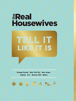 The Real Housewives Tell It Like It Is - Chronicle Books