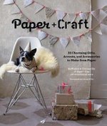 Paper + Craft : 25 Charming Gifts, Accents, and Accessories to Make from Paper - Minhee Cho