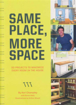 Same Place, More Space : 50 Projects to Maximize Every Room in the House - Karl Champley